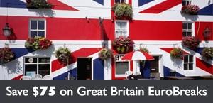 Save $75 per person on Great Britain EuroBreaks