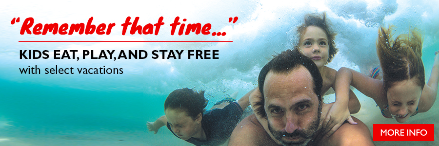 Remember that time...Kids eat, play and stay FREE with select vacations!