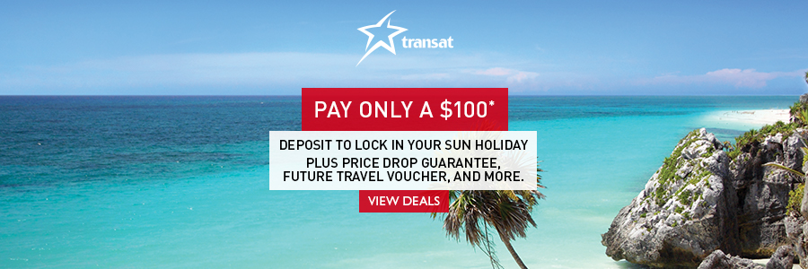 Pay only $100 deposit to lock in your sun holiday & receive other perks with Transat