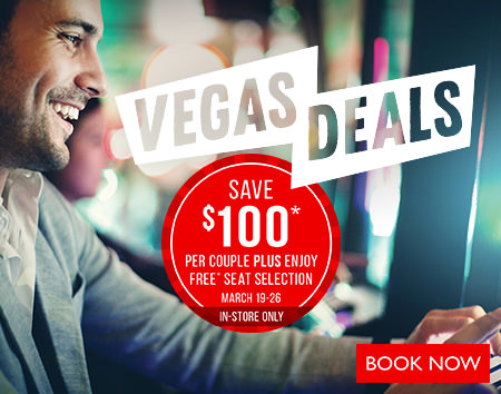 Vegas Deals - Book in-store and save $100 per couple PLUS enjoy free seat selection with Air Canada Vacations