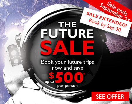 The Future Sale - Book your future trips now and save up to $500 per person.