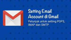 Setup Email Account di aplikasi Gmail (SMTP/IMAP/POP3)