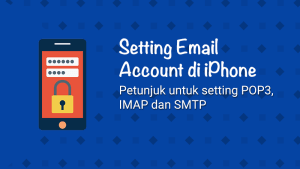 Setting Email Account di iPhone (SMTP/IMAP/POP3)