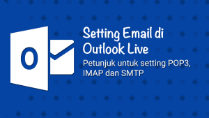 Setup Email Account di Outlook Live (SMTP/IMAP/POP3)