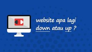 Ingin tahu website Anda sedang down atau up ?