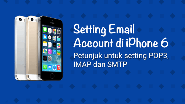 Setting Email Account di iPhone 6 (SMTP/IMAP/POP3)