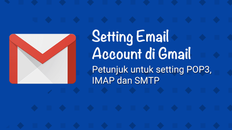 Setup Email Account di aplikasi Gmail (SMTP/IMAP/POP3)