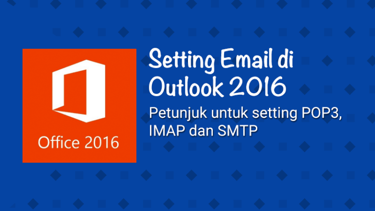 Setting Email Account di Microsoft Outlook 2016 (SMTP/IMAP/POP3)