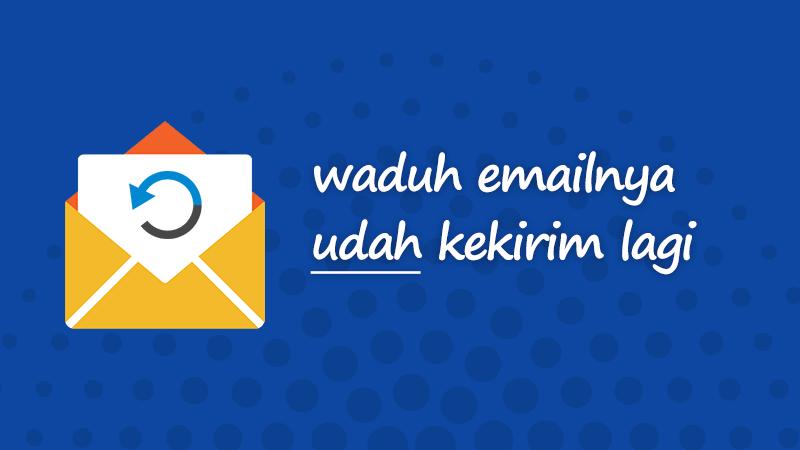 Aduh emailnya udah keburu kekirim lagi