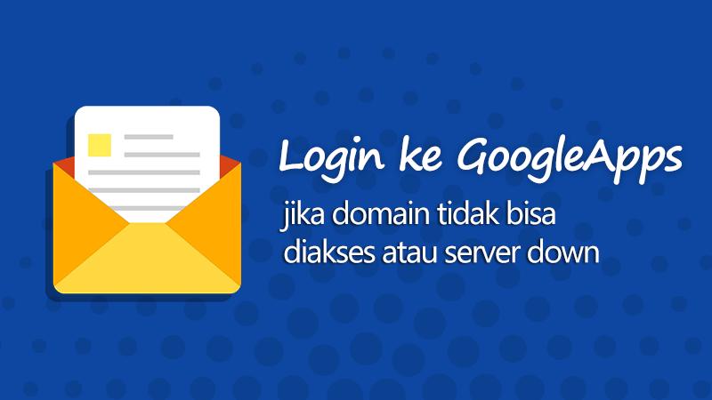 Login ke GoogleApps jika domain tidak bisa diakses