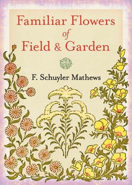 Familiar Flowers of Field & Garden