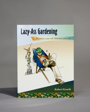 Lazy-Ass Gardening: Maximize Your Soil; Minimize Your Toil