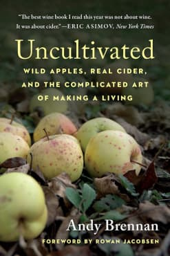 Uncultivated: Wild Apples, Real Cider, and the Complicated Art of Making a Living