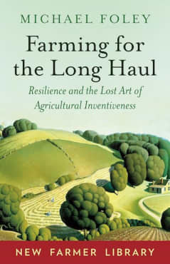 Farming for the Long Haul: Resilience and the Lost Art of Agricultural Inventiveness