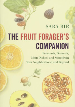 The Fruit Forager's Companion: Ferments, Desserts, Main Dishes, and More from Your Neighborhood and Beyond
