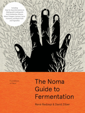 The Noma Guide to Fermentation: Including koji, kombuchas, shoyus, misos, vinegars, garums, lacto-ferments and black fruits and vegetables