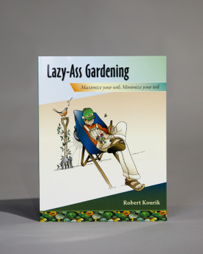 Lazy-Ass Gardening: Maximize Your Soil; Minimize Your Toil