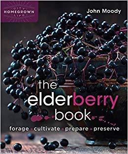 The Elderberry Book: Forage, Cultivate, Prepare, Preserve