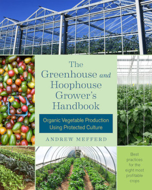 The Greenhouse and Hoophouse Grower's Handbook: Organic Vegetable Production Using Protected Culture