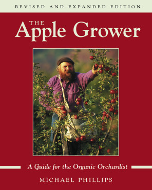 The Apple Grower: A Guide for the Organic Orchardist