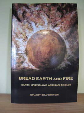 Bread Earth and Fire: Earth Ovens and Artisan Breads