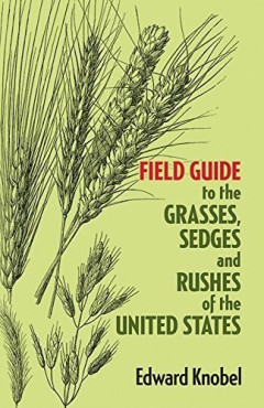 Field Guide to Grasses, Sedges and Rushes