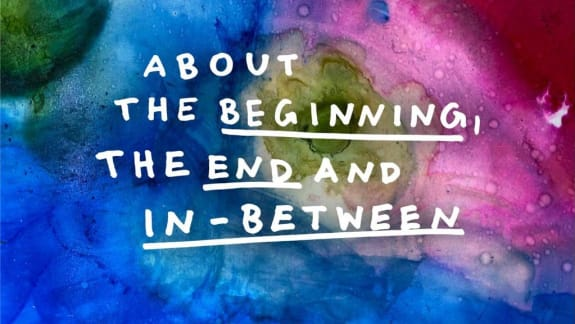 About the beginning, the end and in-between