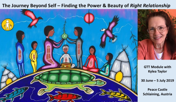 Inner Ethics and the Journey beyond Self - Finding the Power and Beauty of Right Relationship - GTT Module  with Kylea Taylor - 30 June to 5 July 2019, Peace Castle Schlaining