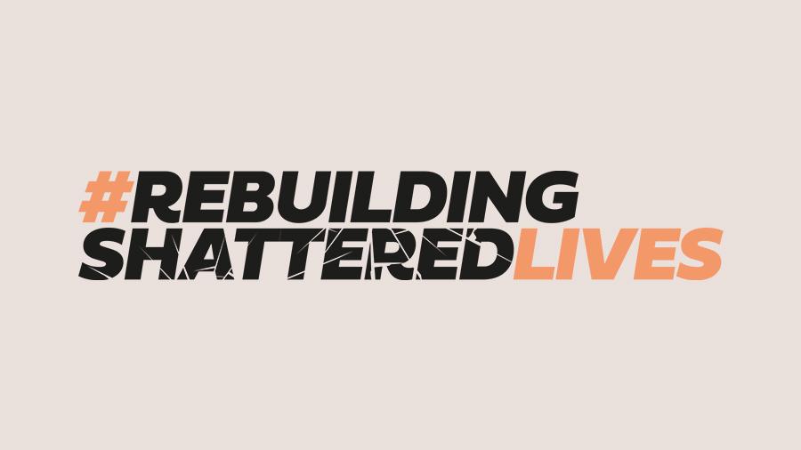 Rebuilding Shattered Lives campaign