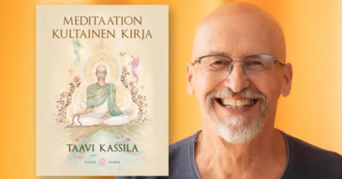 Taavi Kassilan uutuusteos Meditaation kultainen kirja on ilmestynyt - Kassila kertoo hämmästyttäviä asioita meditaation voimasta