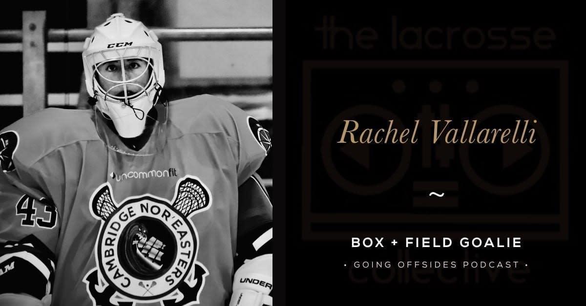 Rachel Vallarelli, Field + Box Goalie - Going Offsides