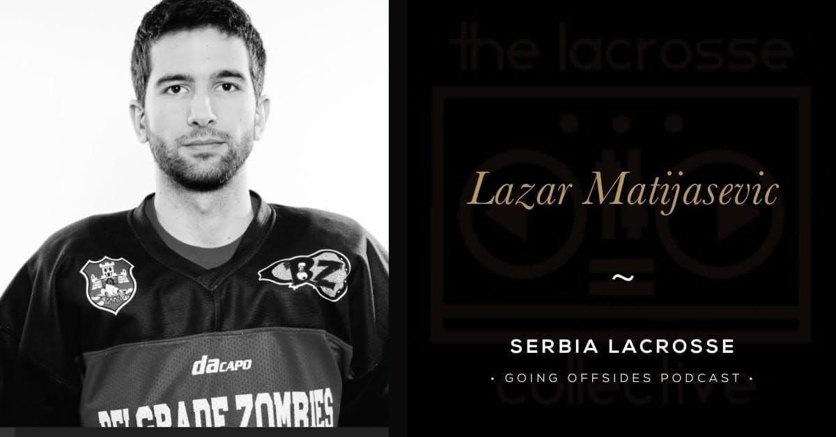Lazar Matijasevic, Serbia Lacrosse - Going Offsides