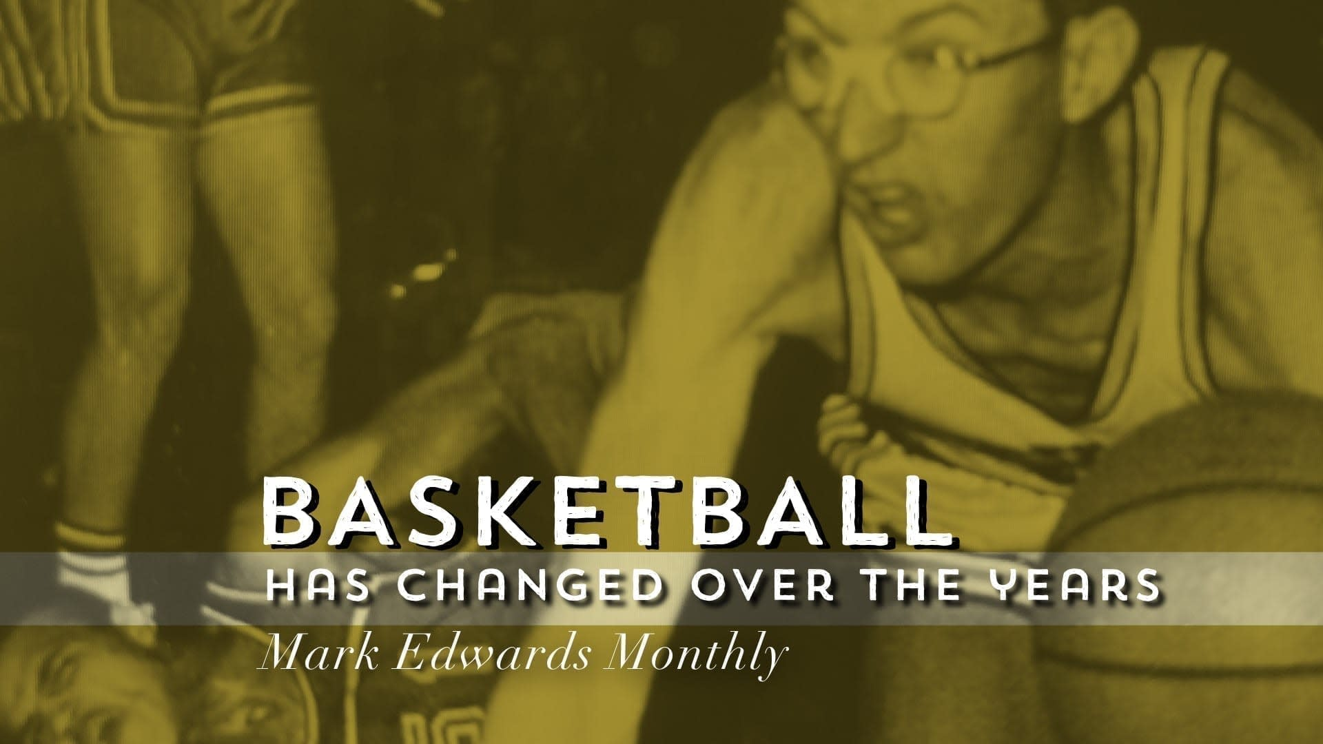 Basketball Has Changed Over the Years - Mark Edwards Monthly
