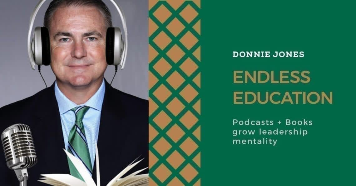 Donnie Jones Endless Education: Podcasts, Books Grow Leadership Mentality