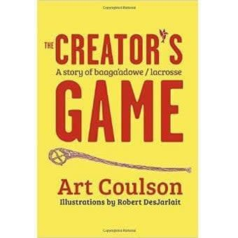 The Creator's Game: A Story of Baaga'adowe/Lacrosse