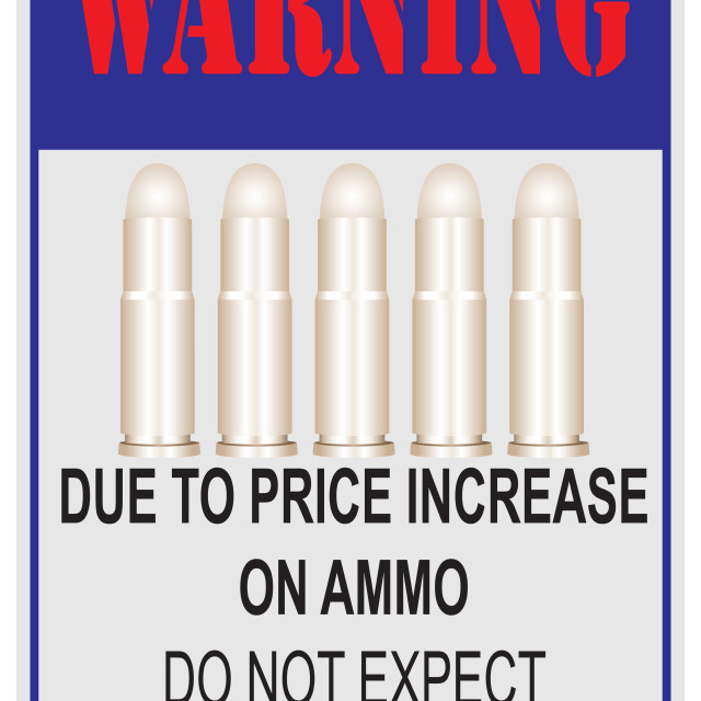 """Due to Price Increase on Ammo"" stock image"