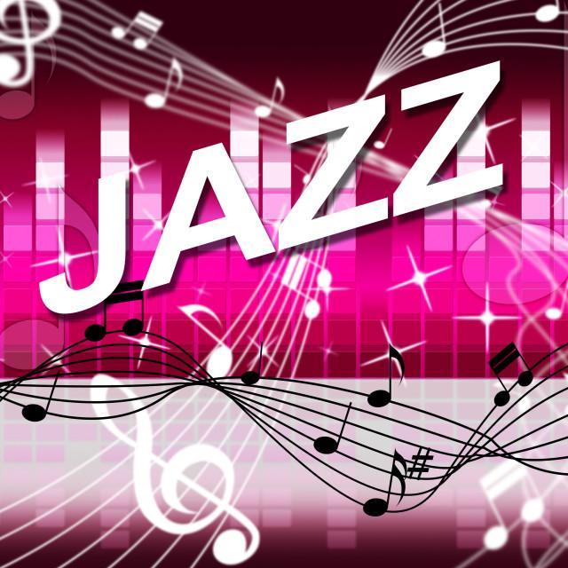 """Jazz Music Indicates Track Soundtrack And Melody"" stock image"
