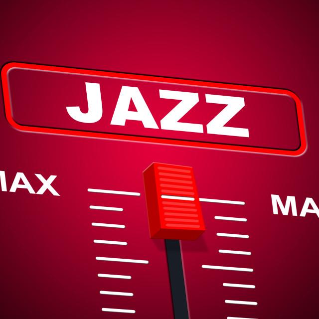 """Jazz Music Indicates Sound Track And Audio"" stock image"