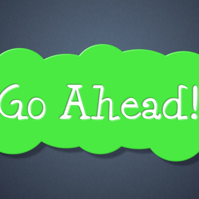 """""""Go Ahead Means Get Started And Begin"""" stock image"""