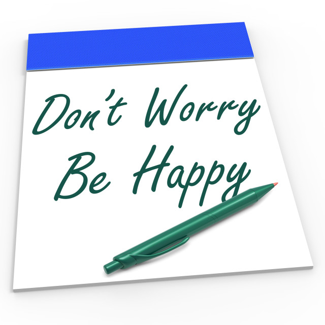 """""""Dont Worry Be Happy Notepad Shows Being Calm And Content"""" stock image"""