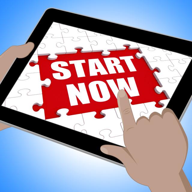 """Start Now Tablet Shows Commence Or Begin Immediately"" stock image"