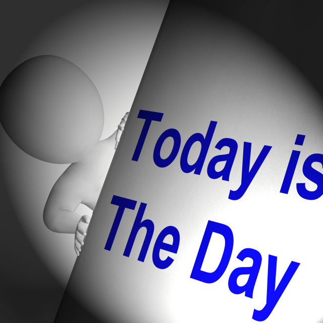 """Today Is The Day Sign Displays Don't Wait"" stock image"