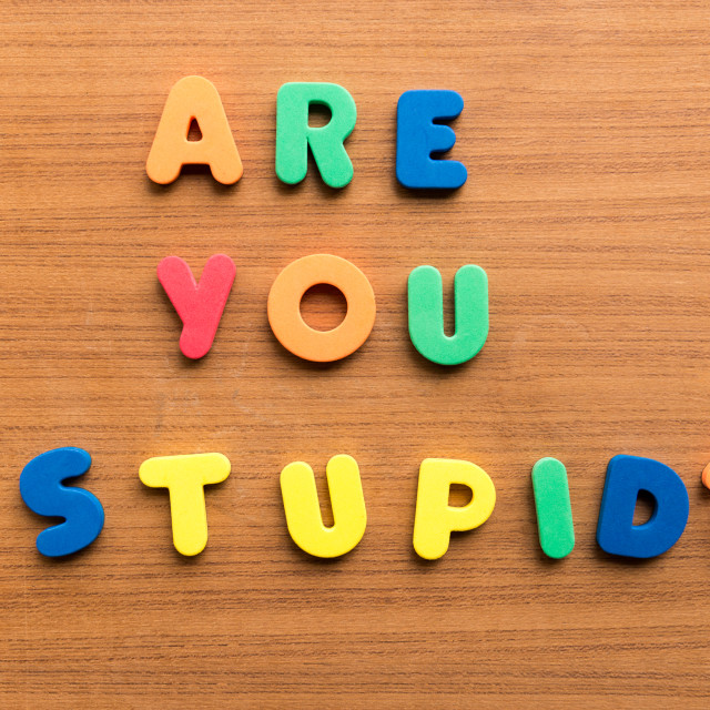 """""""are you stupid?"""" stock image"""