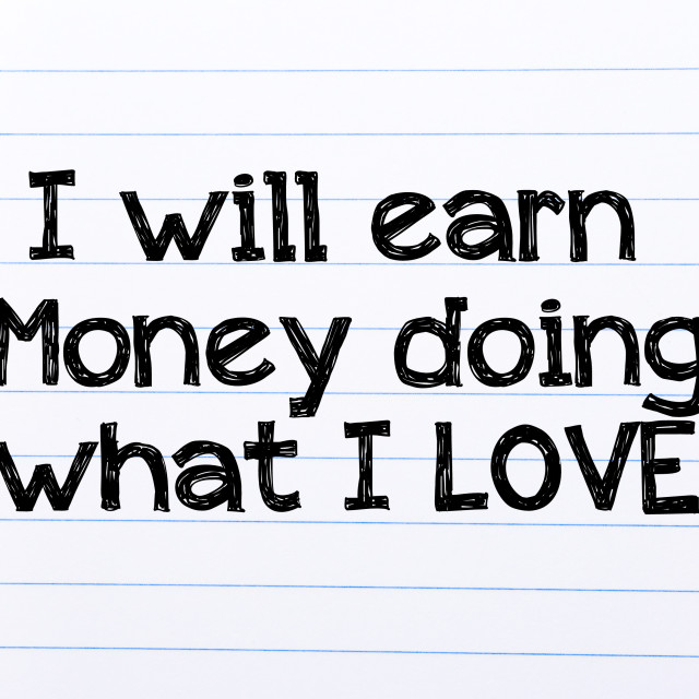 """""""I will Earn Money Doing what I love Text"""" stock image"""