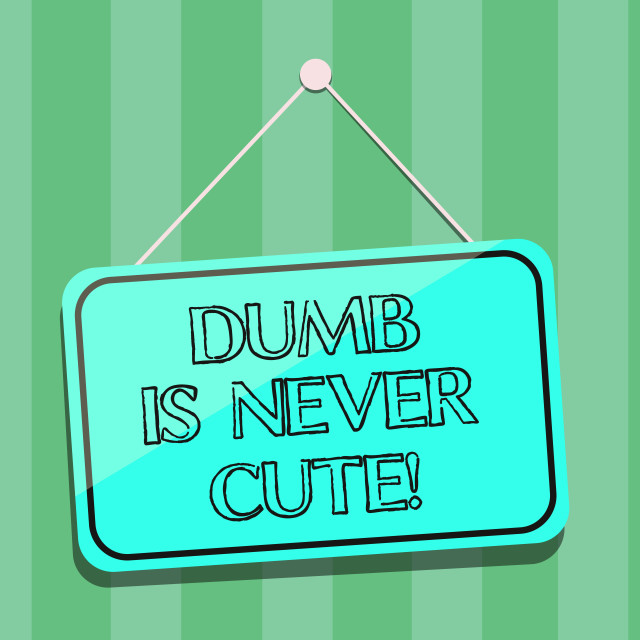 """""""Handwriting text writing Dumb Is Never Cute. Concept meaning To be stupid..."""" stock image"""
