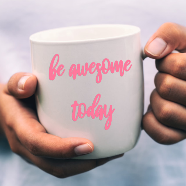 """""""Hands holding cup of coffee with quotes - Be Awesome Today."""" stock image"""