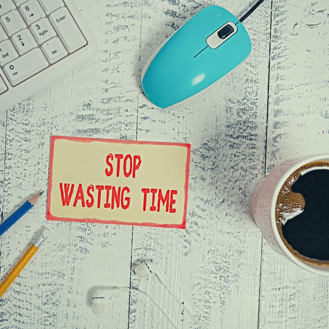 """Text sign showing Stop Wasting Time. Conceptual photo advising demonstrating..."" stock image"