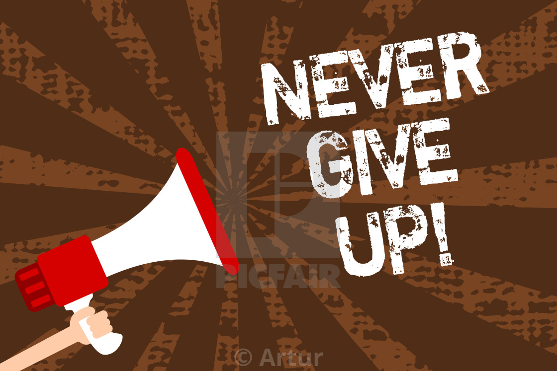 Handwriting text writing Never Give Up  Concept meaning Keep