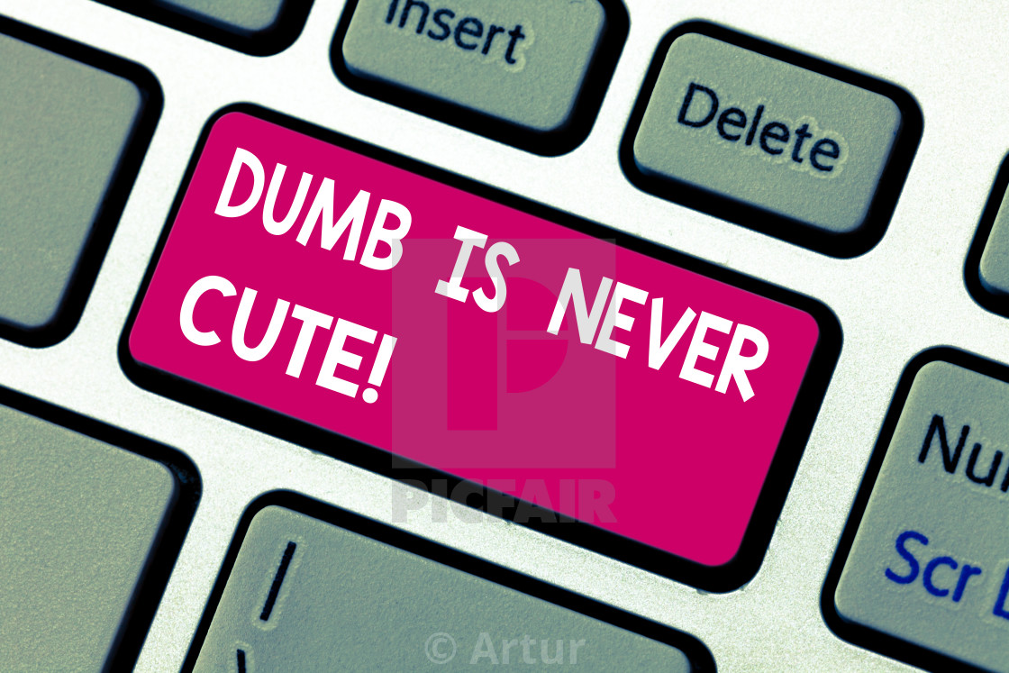 """""""Text sign showing Dumb Is Never Cute. Conceptual photo To be stupid ignorant..."""" stock image"""