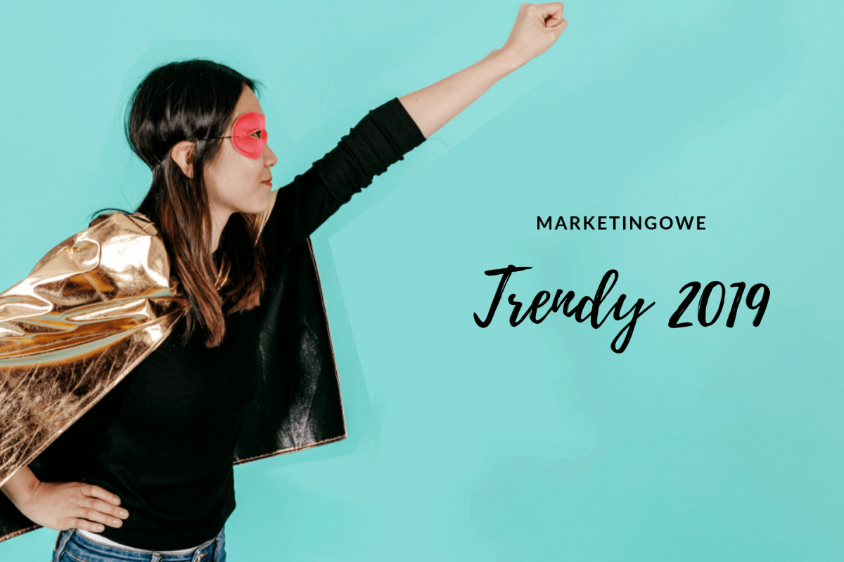 5 marketingowych trendów na rok 2019